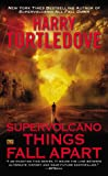 Supervolcano: Things Fall Apart (A Supervolcano Novel)