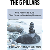 The 5 Pillars: Five Actions to Build Your Network Marketing Business (English Edition)