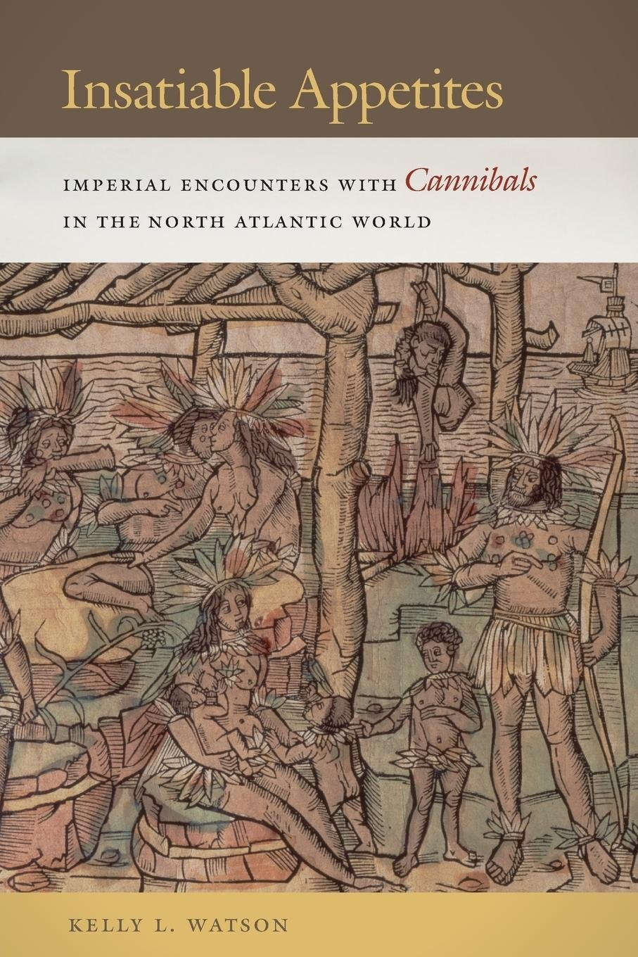 Read Online Insatiable Appetites: Imperial Encounters with Cannibals in the North Atlantic World (Early American Places) ebook