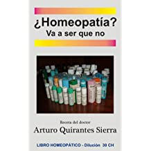 ¿Homeopatía? Va a ser que no (Spanish Edition) Sep 28, 2018