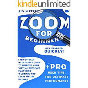 Zoom for Beginners: Get Started Quickly! Step-by-Step Illustrated Guide to Improve Your Virtual Presence Mastering…