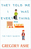 They Told Me I Was Everything (The First Quarto Book 1)