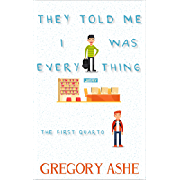 They Told Me I Was Everything (The First Quarto Book 1) book cover