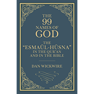 """The 99 Names of God: The """"Esmaül-Hüsna"""" in the Qur'an and in the Bible"""