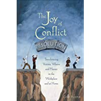The Joy of Conflict Resolution: Transforming Victims, Villains and Heroes in the Workplace and at Home