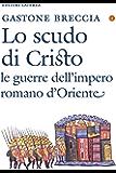Lo scudo di Cristo: Le guerre dell'impero romano d'Oriente