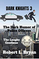 Dark Knights 3: The Dark Humor of Police Officers Kindle Edition