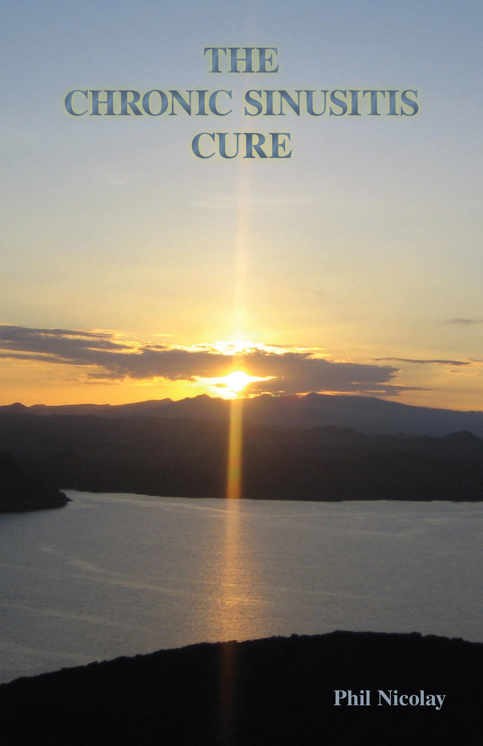 The Chronic Sinusitis Cure: Phil Nicolay: 9780615518510: Amazon: Books