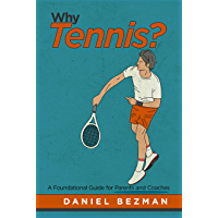 Why Tennis? : A Foundational Guide for Parents and Coaches (English Edition)