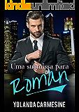 UMA SUBMISSA PARA ROMAN (Bilionários no poder Livro 2)