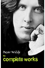 Oscar Wilde: The Complete Works Kindle Edition