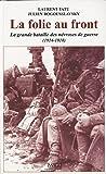 La folie au front. La grande bataille des névroses de guerre (1914-1918)