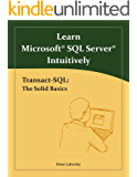 Learn Microsoft SQL Server Intuitively: Transact-SQL: The Solid Basics