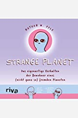 Strange Planet: Das eigenartige Verhalten der Bewohner eines (nicht ganz so) fremden Planeten (German Edition) Kindle Edition