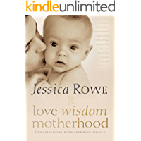 Love. Wisdom. Motherhood.: Conversations with inspiring women
