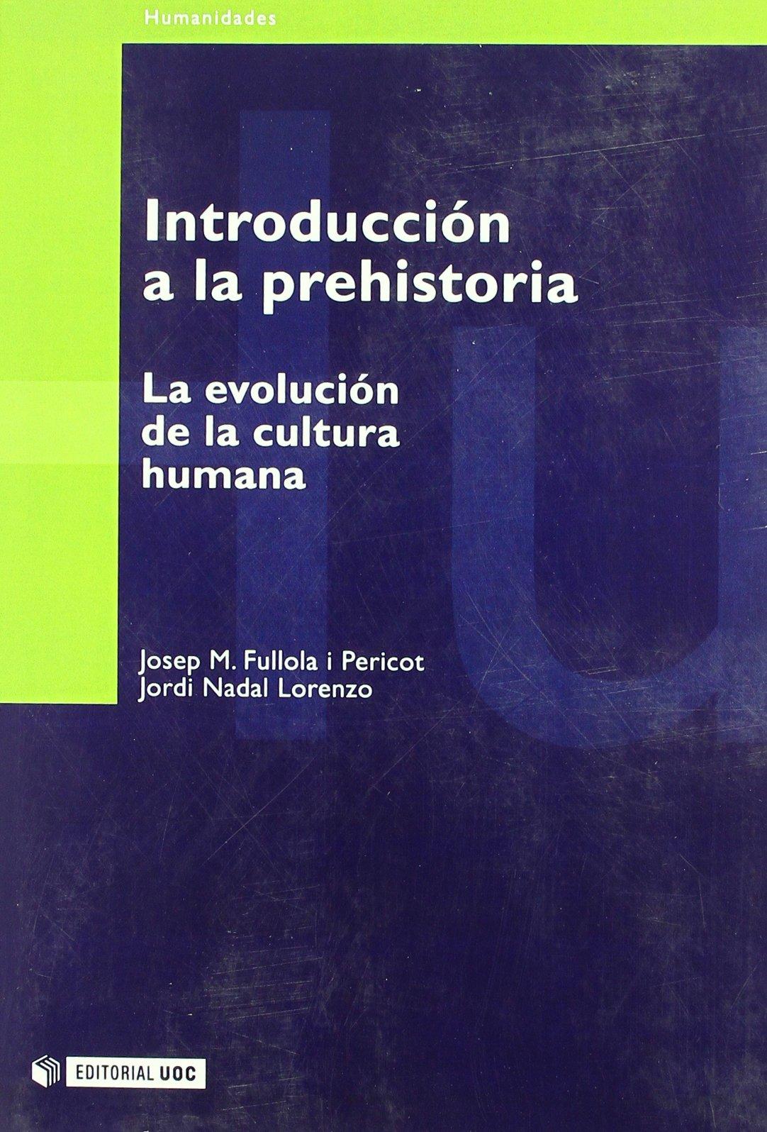 Introducción a la prehistoria: La evolución de la cultura humana Manuales: Amazon.es: Josep M. Fullola i Pericot, Jordi Nadal Lorenzo: Libros