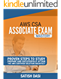 AWS CSA Exam Mastery : Proven steps to successfully attain the AWS Certified Solution Architect – Associate Level exam (Cloud Computing, Amazon Web Services,  Exam Mastery, Study Tips, Exam Tips)