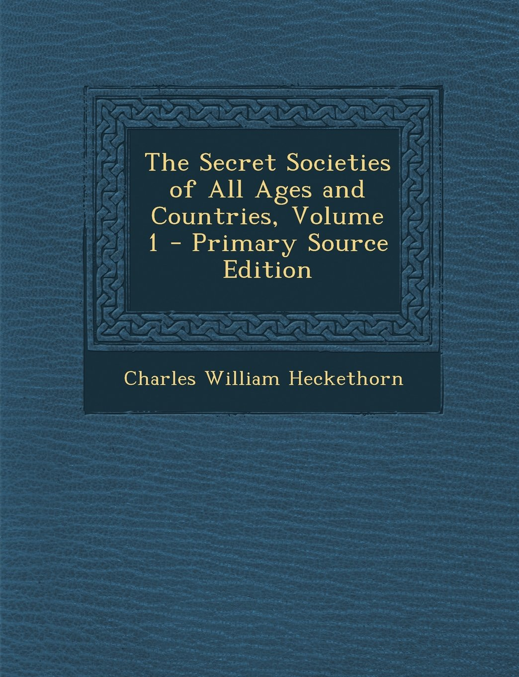 The Secret Societies of All Ages and Countries, Volume 1 - Primary Source Edition PDF