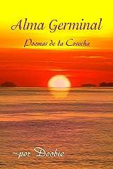 Alma germinal: Poemas de la cosecha (Spanish Edition) Kindle Edition