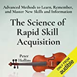 The Science of Rapid Skill Acquisition (Second Edition): Advanced Methods to Learn, Remember, and Master New Skills and Information
