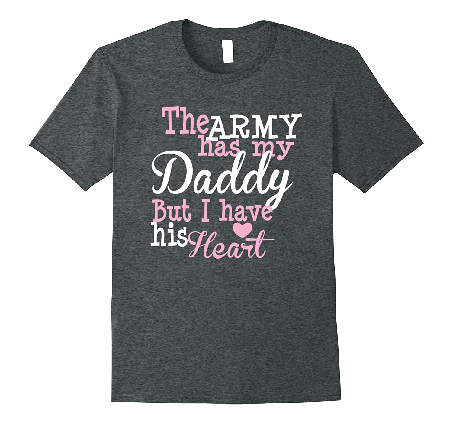 The Army Has My Daddy But I Have His Heart T-Shirt