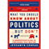 What You Should Know About Politics But Don't: A Nonpartisan Guide to the Issues That Matter
