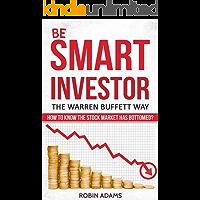 Smart Investor: Warren Buffett Way: How to know the stock market has bottomed? (Market Crash, Intelligent Investor, Stock Market, Financial Freedom, Stock Valuation, Wealth Creation Book 1)