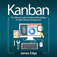 Kanban: The Ultimate Guide to Kanban Methodology for Agile Software Development