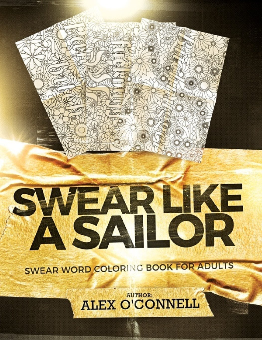 Swear word coloring book volume 1 - Amazon Com Swear Like A Sailor Swear Word Coloring Book For Adults Sweary Coloring Books Volume 3 9781532951756 Alex O Connell Ffelife Swear Word
