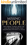 Missing People: Disturbing Stories From The Last 100 Years: People That Disappeared Without A Trace (Conspiracy Theories) (English Edition)
