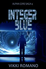 Integer Blue (Alpha Core Saga Book 4) Kindle Edition