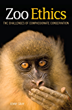 Zoo Ethics: The Challenges of Compassionate Conservation