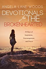Devotionals for the Brokenhearted: 30 Days of Inspiration, Encouragement, and Prayer Kindle Edition