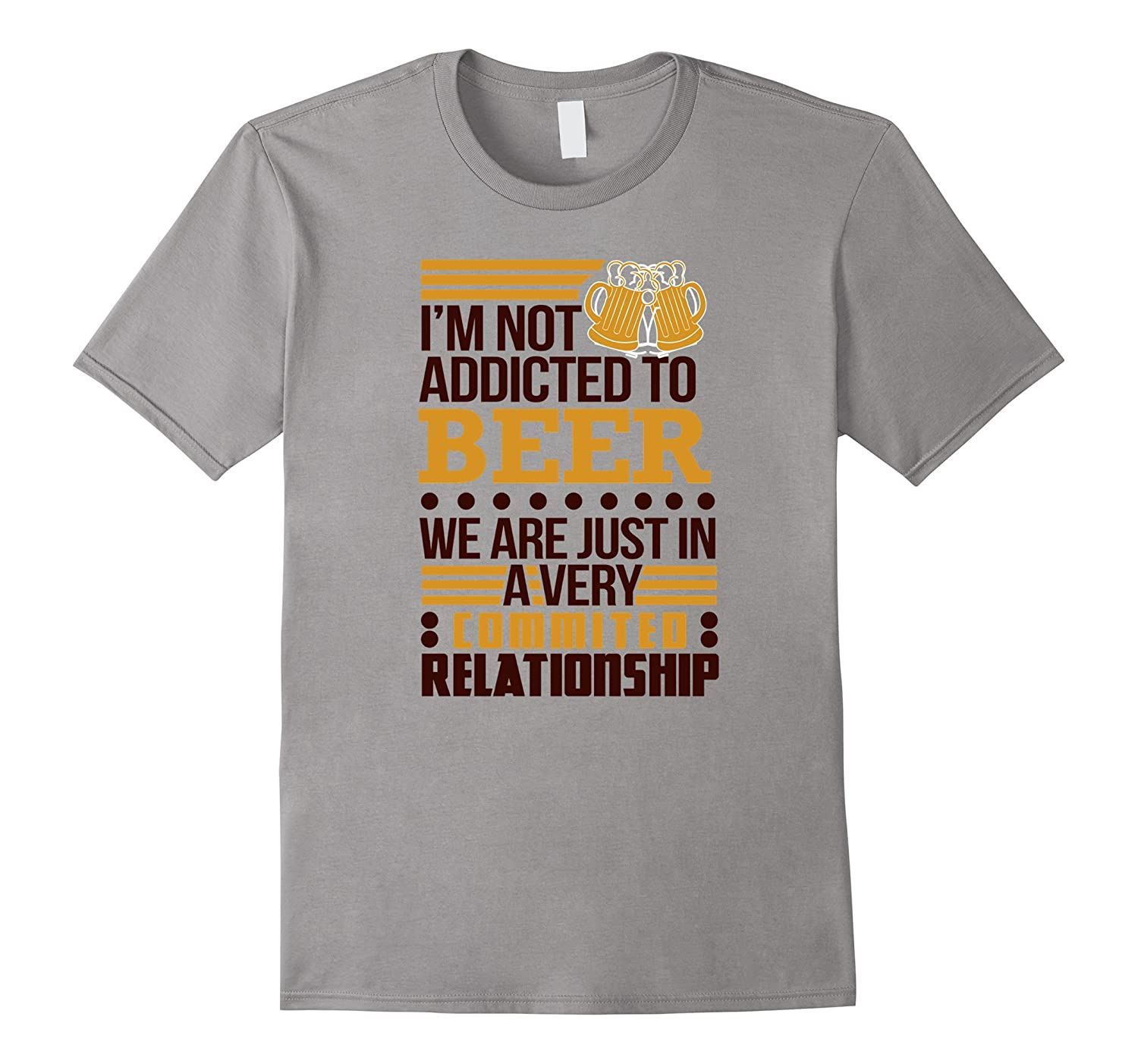 Beer Drinkers Of America Im Not Addicted To Beer T-Shirt-BN