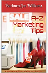 A-Z Marketing Tips: A Motivational Guide to Selling Your Products Kindle Edition