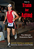 How to Train for Aging: The Ultimate Endurance Sport