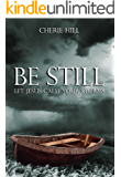 BE STILL (Let Jesus Calm Your Storms)