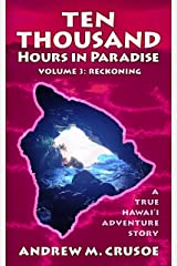 Ten Thousand Hours in Paradise: Reckoning (True Hawaii Book 3) Kindle Edition