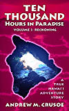 Ten Thousand Hours in Paradise: Reckoning (True Hawaii Book 3)