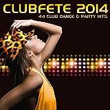 Clubfete 2014-44 Club Dance & Party Hits [Explicit]