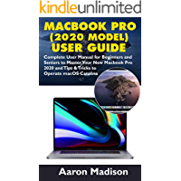 MacBook Pro (2020 Model) User Guide : Complete User Manual for Beginners and Seniors to Master Your New Macbook Pro 2020 and Tips & Tricks to Operate macOS Catalina