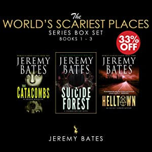 The World's Scariest Places Series (Books 1 - 3 Box Set): Suicide Forest / The Catacombs / Helltown