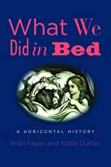 What We Did in Bed: A Horizontal History Kindle Edition