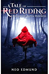 Red Riding Hood, Rise of the Alpha Huntress: A Grimm Fairy Tales Retelling (Book 1 of 3) Kindle Edition