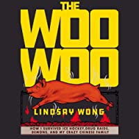 The Woo-Woo: How I Survived Ice Hockey, Drug Raids, Demons, and My Crazy Chinese Family