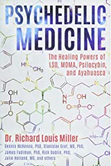 Psychedelic Medicine: The Healing Powers of LSD, MDMA, Psilocybin, and Ayahuasca Paperback