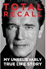 Total Recall: My Unbelievably True Life Story Kindle Edition