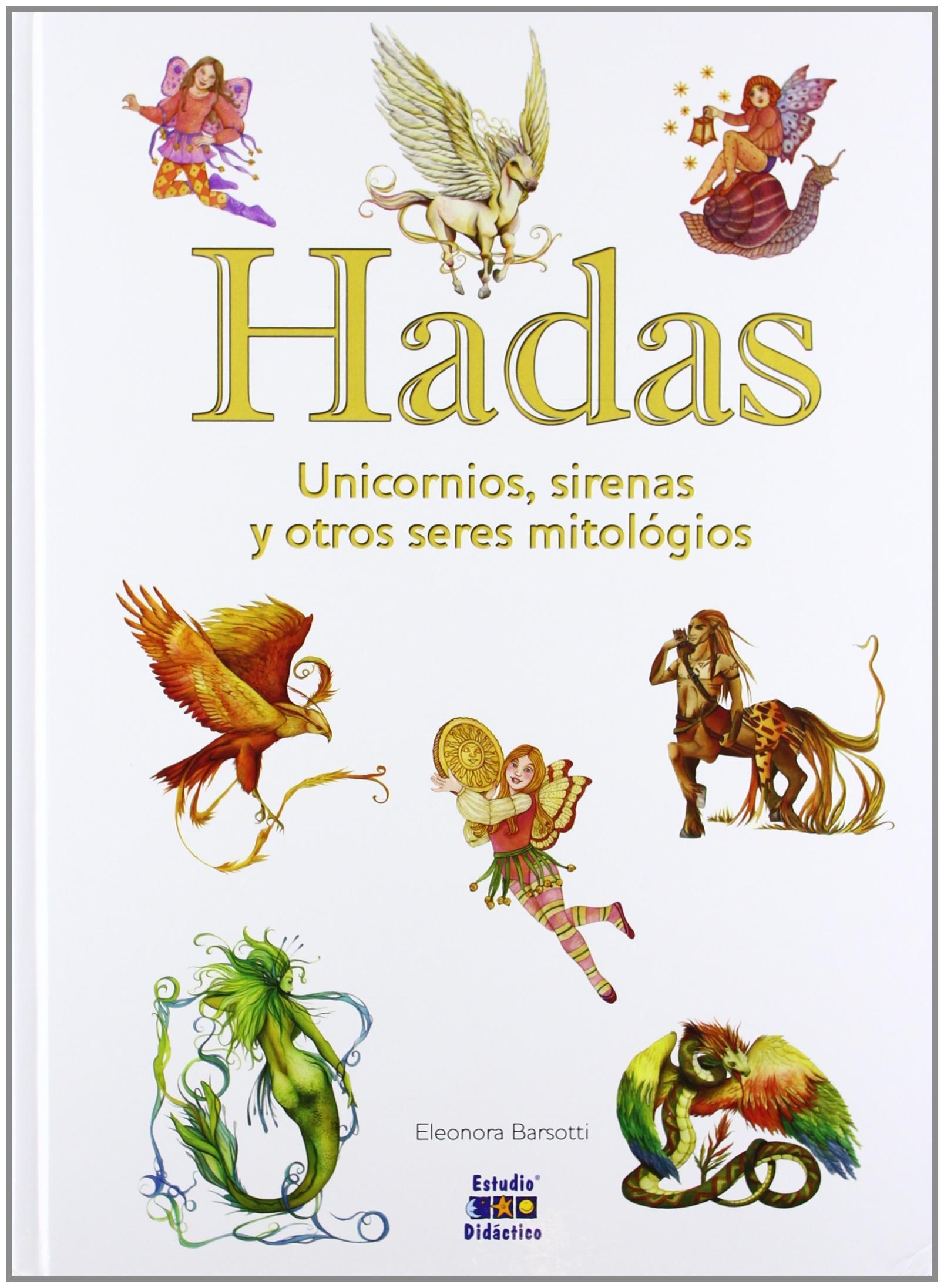 Hadas, unicornios, sirenas y otros seres mitológicos Seres Imaginarios- vol. extra: Amazon.es: Barsotti, Eleonora: Libros