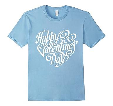 Amazon Com Happy Valentine S Day T Shirt Valentine S Day Shirt