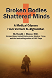 Broken Bodies, Shattered Minds: A Medical Odyssey from Vietnam to Afghanistan